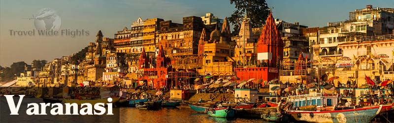 Cheap Flights To Varanasi, Travel to Varanasi-India, Travel Wide Flights